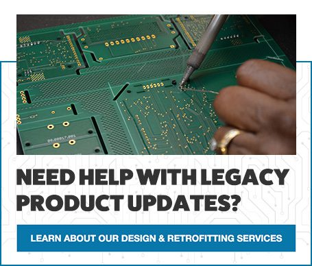 Need help with legacy product updates? Learn about our design and retrofitting services