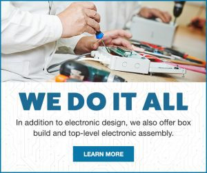 We do it all. In addition to electronic design we offer box build and top-level electronic Assembly. Learn more.
